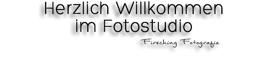Herzlich Willkommen im Fotostudio Firsching Fotografie